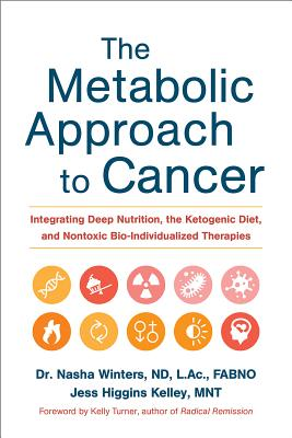 The Metabolic Approach to Cancer: Integrating Deep Nutrition, the Ketogenic Diet, and Nontoxic Bio-Individualized Therapies Cover Image