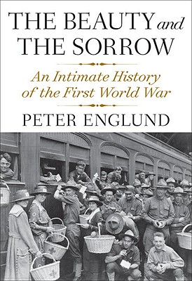 The Beauty and the Sorrow: An Intimate History of the First World War Cover Image