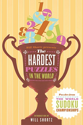 Will Shortz Presents the Hardest Sudoku in the World: Puzzles from the World Sudoku Championships Cover Image