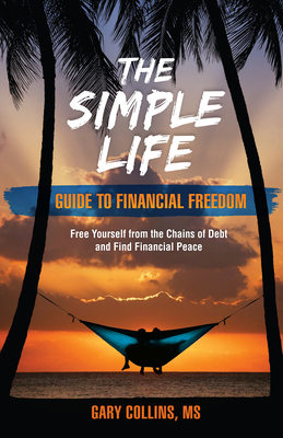 The Simple Life Guide to Financial Freedom: Free Yourself from the Chains of Debt and Find Financial Peace Cover Image