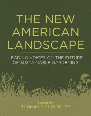 The New American Landscape: Leading Voices on the Future of Sustainable Gardening Cover Image