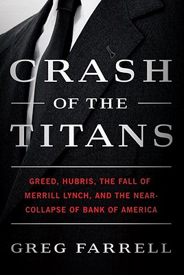 Crash of the Titans: Greed, Hubris, the Fall of Merrill Lynch, and the Near-Collapse of Bank of America Cover Image