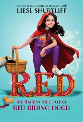 Red: The (Fairly) True Tale of Red Riding Hood Cover Image