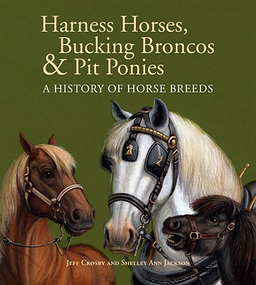 Harness Horses, Bucking Broncos & Pit Ponies: A History of Horse Breeds Cover Image
