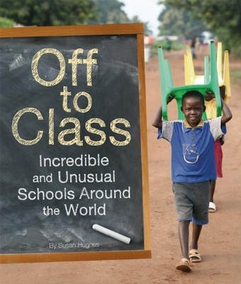 Off to Class: Incredible and Unusual Schools Around the World Cover Image