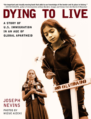 Dying to Live: A Story of U.S. Immigration in an Age of Global Apartheid (City Lights Open Media) Cover Image