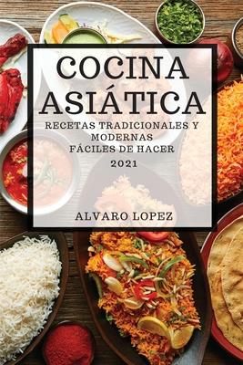 Cocina Asiática 2021 (Asian Recipes 2021 Spanish Edition): Recetas Tradicionales Y Modernas Fáciles de Hacer Cover Image