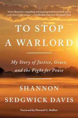 To Stop a Warlord: My Story of Justice, Grace, and the Fight for Peace Cover Image