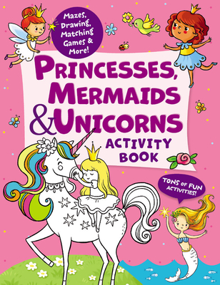 Princesses, Mermaids & Unicorns Activity Book: Tons of Fun Activities! Mazes, Drawing, Matching Games & More! (Clever Activity Book) Cover Image