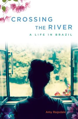 Crossing the River: A Life in Brazil Cover Image