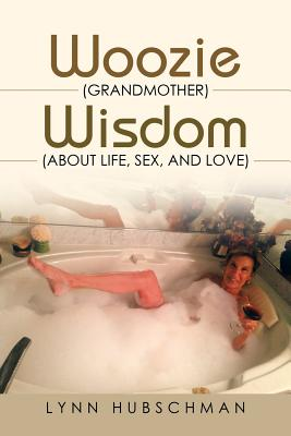 Cover for Woozie (Grandmother) Wisdom (About Life, Sex, and Love)