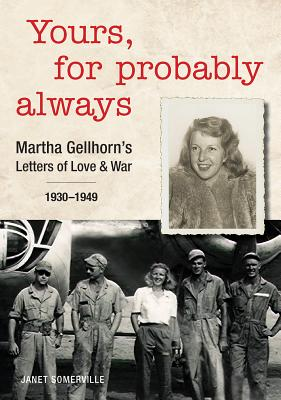 Yours, for Probably Always: Martha Gellhorn's Letters of Love and War 1930-1949 Cover Image