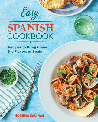 Easy Spanish Cookbook: Recipes to Bring Home the Flavors of Spain Cover Image