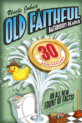 Uncle John's OLD FAITHFUL 30th Anniversary Bathroom Reader (Uncle John's Bathroom Reader Annual #30) Cover Image