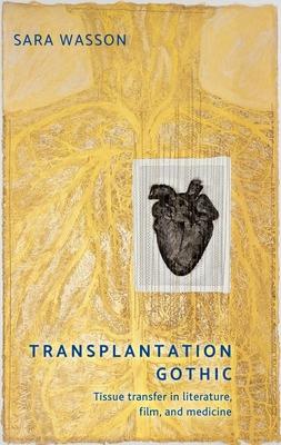 Transplantation Gothic: Tissue Transfer in Literature, Film, and Medicine Cover Image