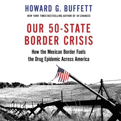 Our 50-State Border Crisis: How the Mexican Border Fuels the Drug Epidemic Across America Cover Image