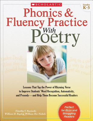 Phonics & Fluency Practice With Poetry: Lessons That Tap the Power of Rhyming Verse to Improve Students' Word Recognition, Automaticity, and Prosody—and Help Them Become Successful Readers Cover Image