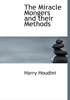 The Miracle Mongers and Their Methods Cover Image