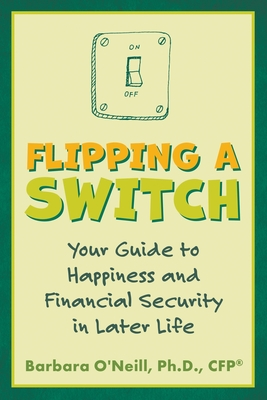 Flipping a Switch: Your Guide to Happiness and Financial Security in Later Life Cover Image