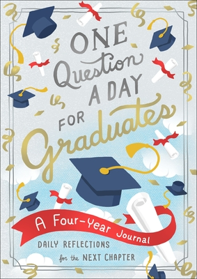 One Question a Day for Graduates: A Four-Year Journal: Daily Reflections for the Next Chapter Cover Image