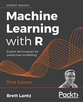 Machine Learning with R - Third Edition: Expert techniques for predictive modeling Cover Image