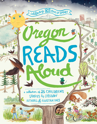 Oregon Reads Aloud: A Collection of 25 Children's Stories by Oregon Authors and Illustrators Cover Image