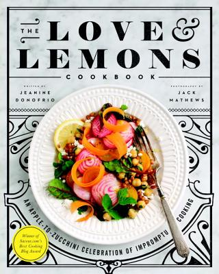 The Love and Lemons Cookbook: An Apple-to-Zucchini Celebration of Impromptu Cooking Cover Image