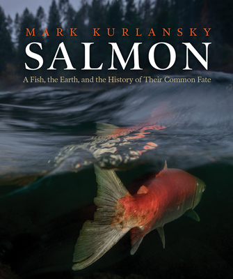 Salmon: A Fish, the Earth, and the History of Their Common Fate Cover Image