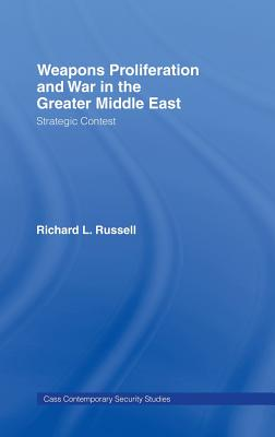 Weapons Proliferation and War in the Greater Middle East: Strategic Contest (Contemporary Security Studies) Cover Image