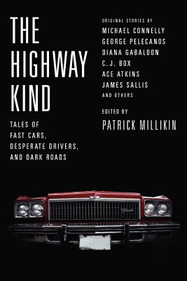 The Highway Kind: Tales of Fast Cars, Desperate Drivers, and Dark Roads: Original Stories by Michael Connelly, George Pelecanos, C. J. Box, Diana Gabaldon, Ace Atkins & Others Cover Image