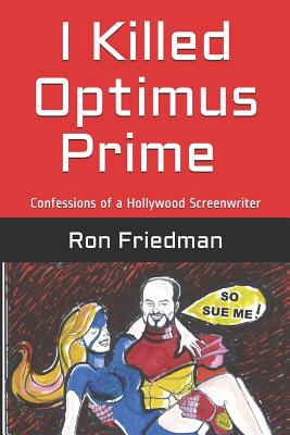 I Killed Optimus Prime: How One Man Single-Handedly Destroyed the World's Most Formidable Transformer... and Lived to Tell the Tale. Cover Image