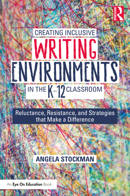 Creating Inclusive Writing Environments in the K-12 Classroom: Reluctance, Resistance, and Strategies that Make a Difference Cover Image