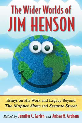 Wider Worlds of Jim Henson: Essays on His Work and Legacy Beyond the Muppet Show and Sesame Street Cover Image