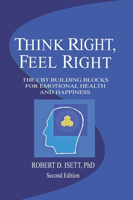 Think Right, Feel Right: The New CBT System for Emotional Health & Happiness Cover Image