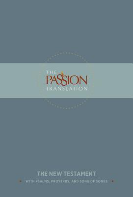 The Passion Translation New Testament (Slate): With Psalms, Proverbs and Song of Songs (the Passion Translation) Cover Image