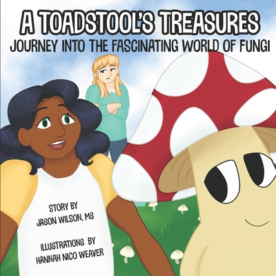 A Toadstool's Treasures: Journey Into the Fascinating World of Fungi Cover Image