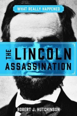 What Really Happened: The Lincoln Assassination Cover Image