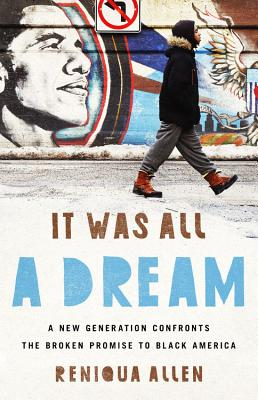 It Was All a Dream: A New Generation Confronts the Broken Promise to Black America Cover Image