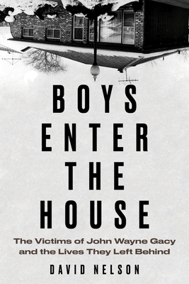 Boys Enter the House: The Victims of John Wayne Gacy and the Lives They Left Behind Cover Image
