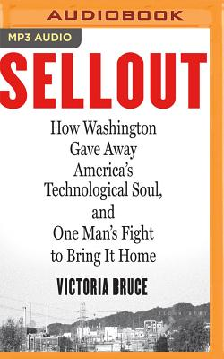 Sellout: How Washington Gave Away America's Technological Soul, and One Man's Fight to Bring It Home Cover Image