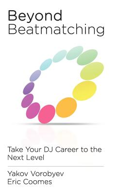Beyond Beatmatching: Take Your DJ Career to the Next Level Cover Image