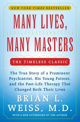 Many Lives, Many Masters: The True Story of a Prominent Psychiatrist, His Young Patient, and the Past-Life Therapy That Changed Both Their Lives Cover Image