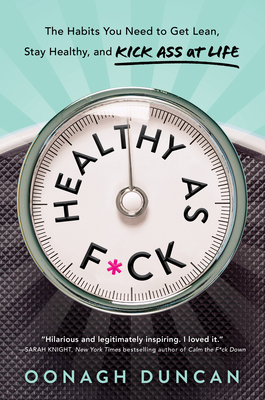 Healthy as F*ck: The Habits You Need to Get Lean, Stay Healthy, and Kick Ass at Life Cover Image