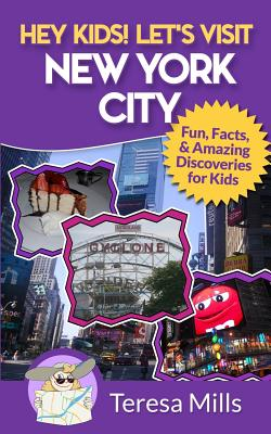Hey Kids! Let's Visit New York City: Fun Facts and Amazing Discoveries for Kids Cover Image