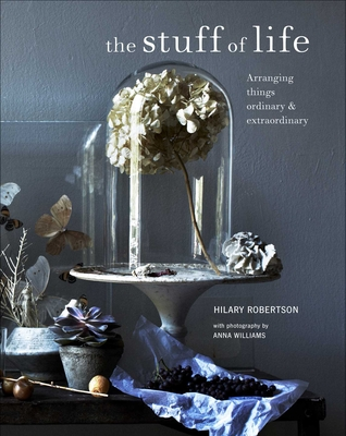 Stuff of Life: Arranging things ordinary & extraordinary Cover Image