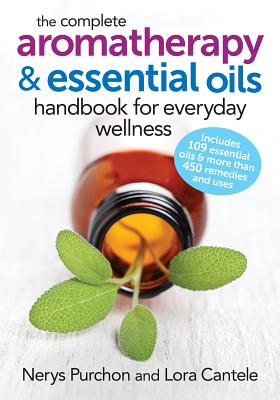 The Complete Aromatherapy and Essential Oils Handbook for Everyday Wellness Cover Image