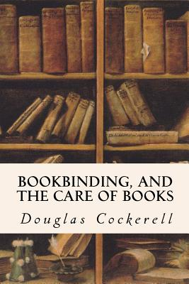 Bookbinding, and the Care of Books Cover Image