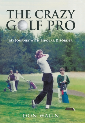 The Crazy Golf Pro: My Journey with Bipolar Disorder Cover Image
