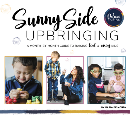 Sunny Side Upbringing: A Month by Month Guide to Raising Kind and Caring Kids Cover Image