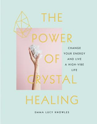 The Power of Crystal Healing: Change Your Energy and Live a High-Vibe Life Cover Image